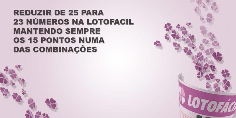 Reduzir de 25 para 23 números na lotofacil mantendo sempre os 15 pontos numa das combinações